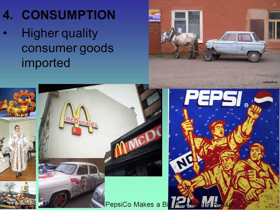 15 4.CONSUMPTION Higher quality consumer goods imported PepsiCo Makes a Big Purchase in Russia