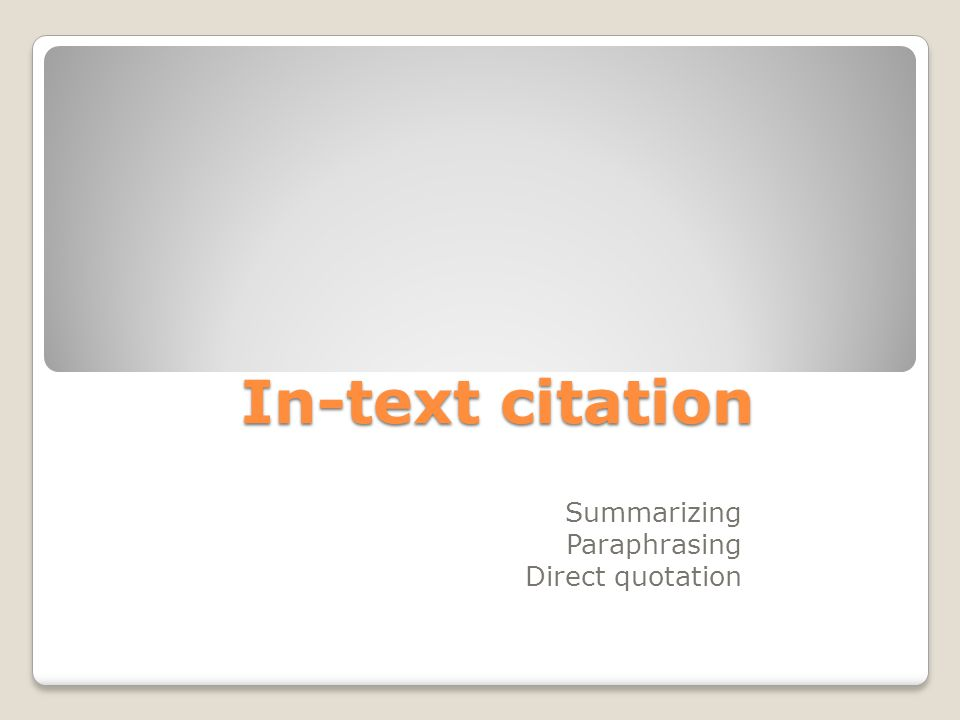 In-text citation Summarizing Paraphrasing Direct quotation
