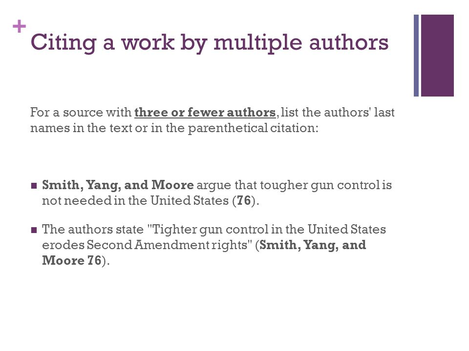+ Citing a work by multiple authors For a source with more than three authors, use the work s bibliographic information as a guide for your citation.