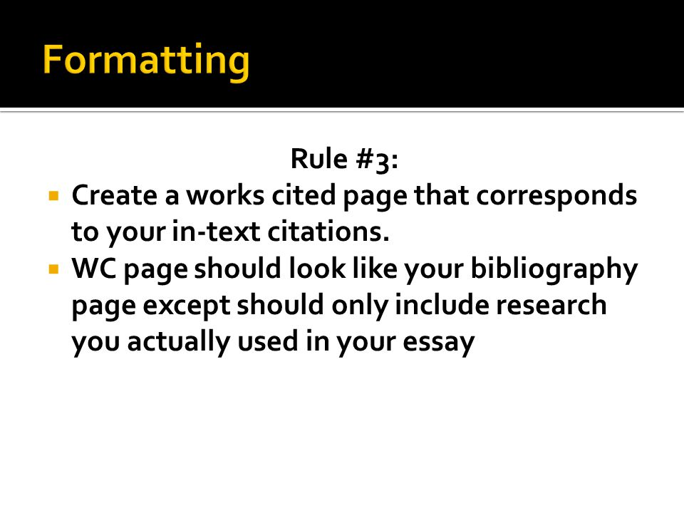 Rule #3:  Create a works cited page that corresponds to your in-text citations.