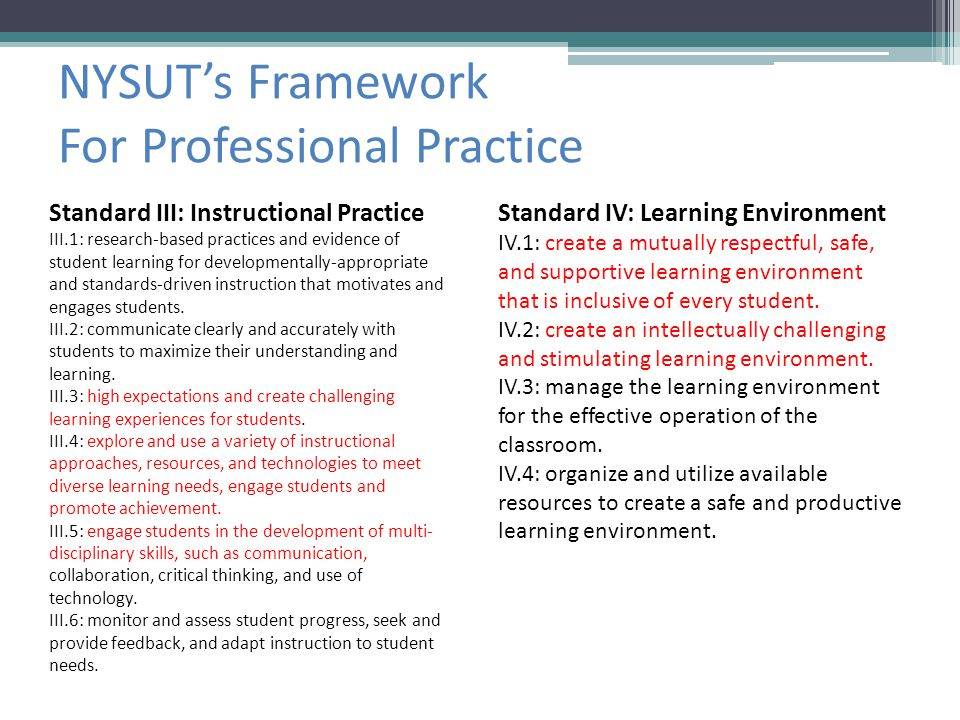 NYSUT's Framework For Professional Practice Standard III: Instructional Practice III.1: research-based practices and evidence of student learning for developmentally-appropriate and standards-driven instruction that motivates and engages students.
