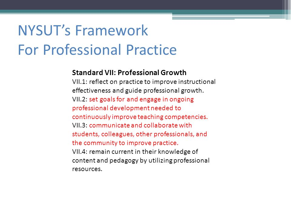 NYSUT's Framework For Professional Practice Standard VII: Professional Growth VII.1: reflect on practice to improve instructional effectiveness and guide professional growth.