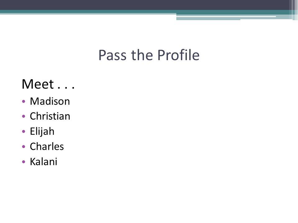 Pass the Profile Meet... Madison Christian Elijah Charles Kalani