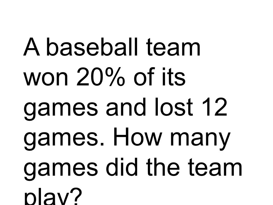 A baseball team won 20% of its games and lost 12 games. How many games did the team play?