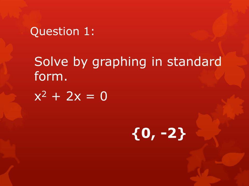Question #2 Solve using Quadratic Formula x 4 – 50x 2 + 49 = 0