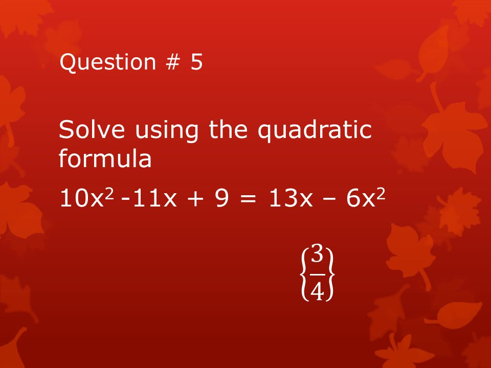 Question # 16 Solve using quadratic formula {-64, 125}