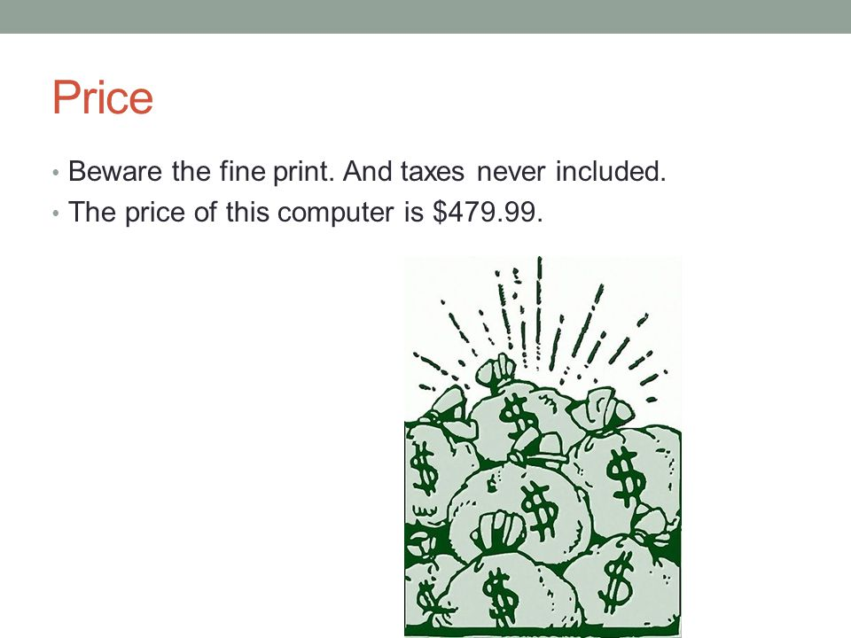 Price Beware the fine print. And taxes never included. The price of this computer is $479.99.