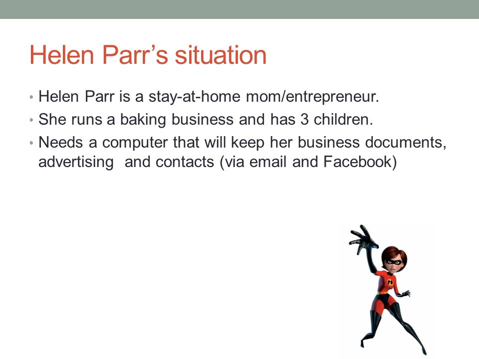 Helen Parr's situation Helen Parr is a stay-at-home mom/entrepreneur.