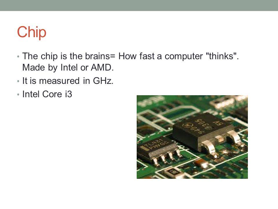 RAM It has 8 GB DDR3 RAM.Helper. Holds working information.