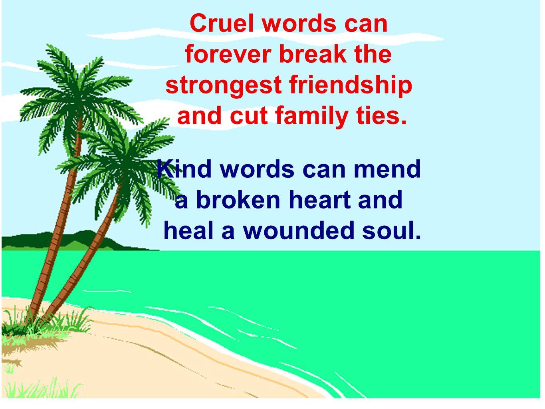 Words can create fear, hostility, hatred, envy, mistrust, animosity, cruelty and despair.