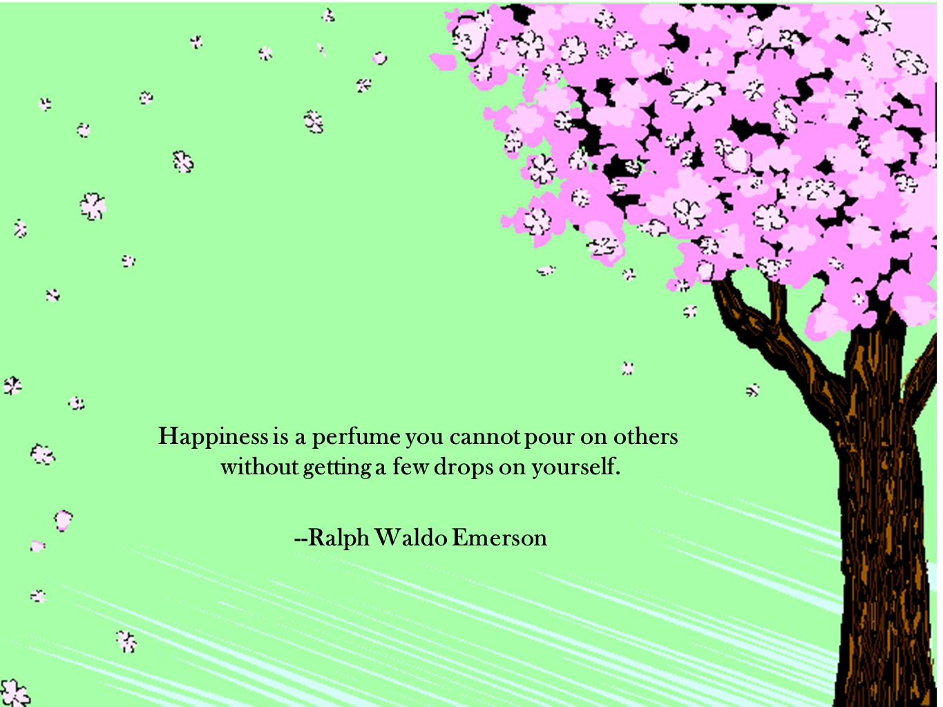 Happiness is a perfume you cannot pour on others without getting a few drops on yourself.