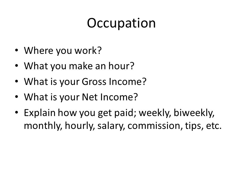 Occupation Where you work. What you make an hour.
