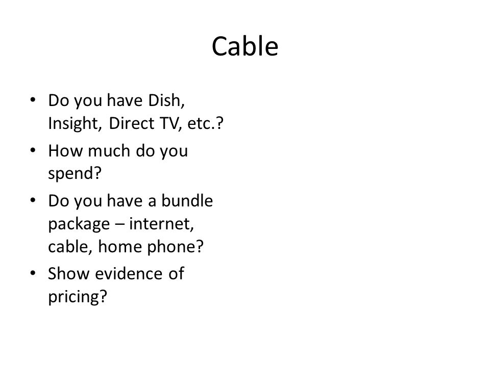 Cable Do you have Dish, Insight, Direct TV, etc.. How much do you spend.