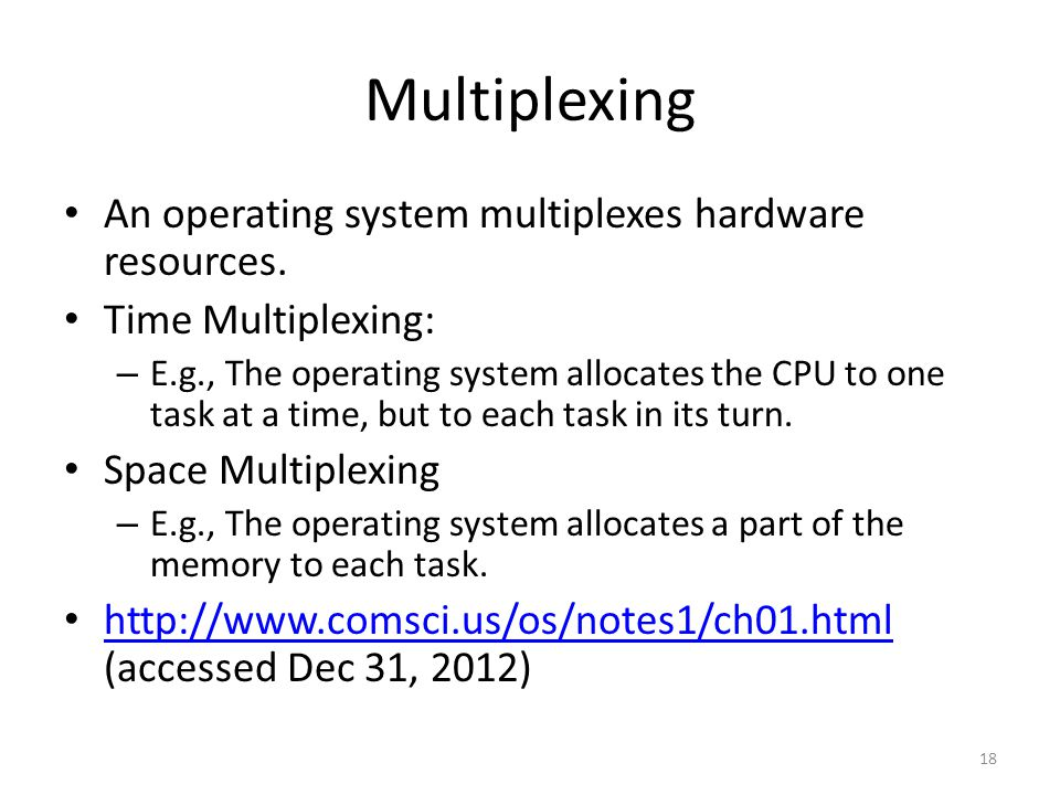 Multiplexing An operating system multiplexes hardware resources.