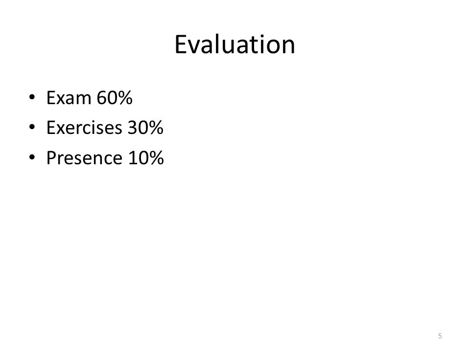 Evaluation Exam 60% Exercises 30% Presence 10% 5