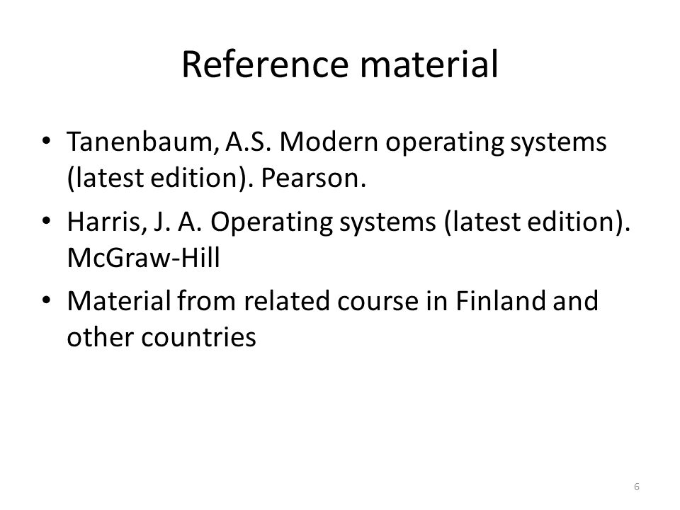 Reference material Tanenbaum, A.S. Modern operating systems (latest edition).