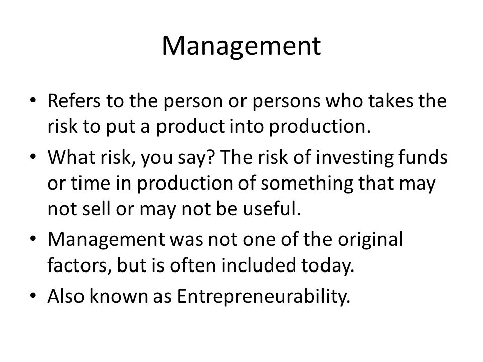 Management Refers to the person or persons who takes the risk to put a product into production.