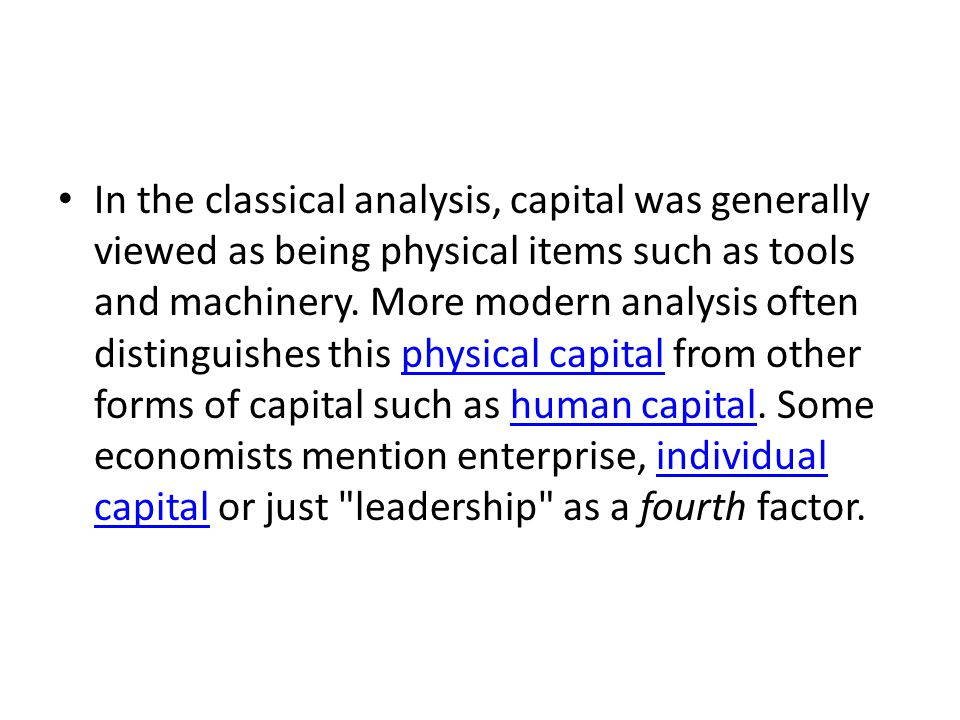 In the classical analysis, capital was generally viewed as being physical items such as tools and machinery.