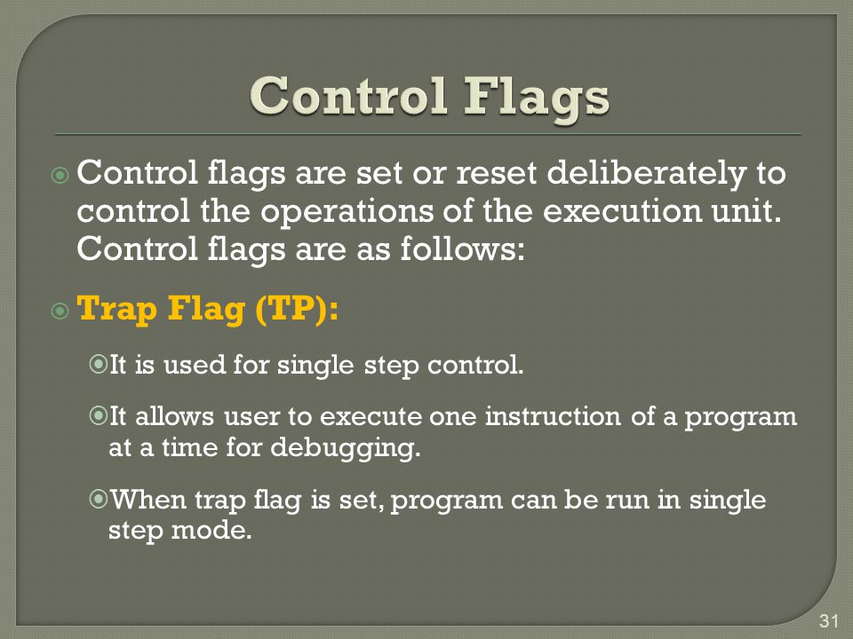  Control flags are set or reset deliberately to control the operations of the execution unit.