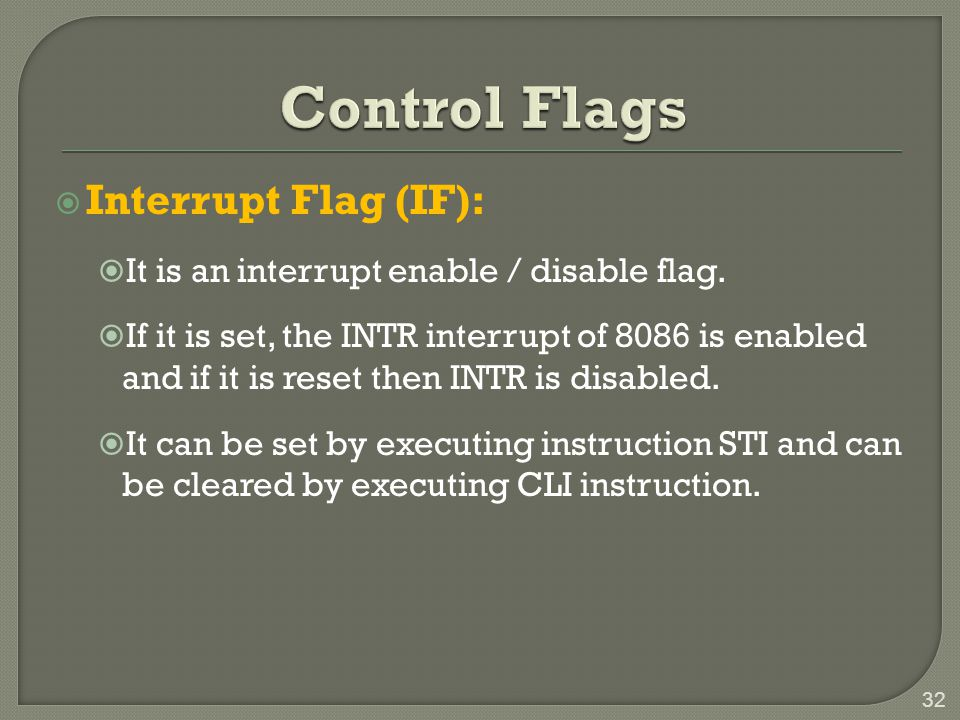  Interrupt Flag (IF):  It is an interrupt enable / disable flag.