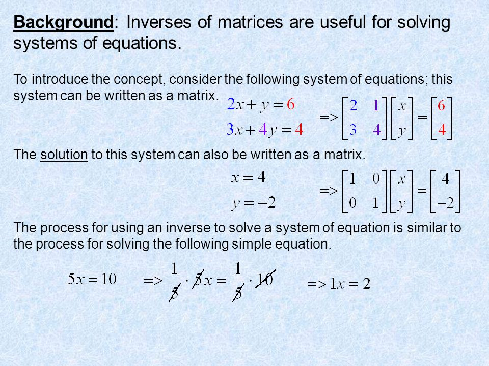 Background: Inverses of matrices are useful for solving systems of equations.