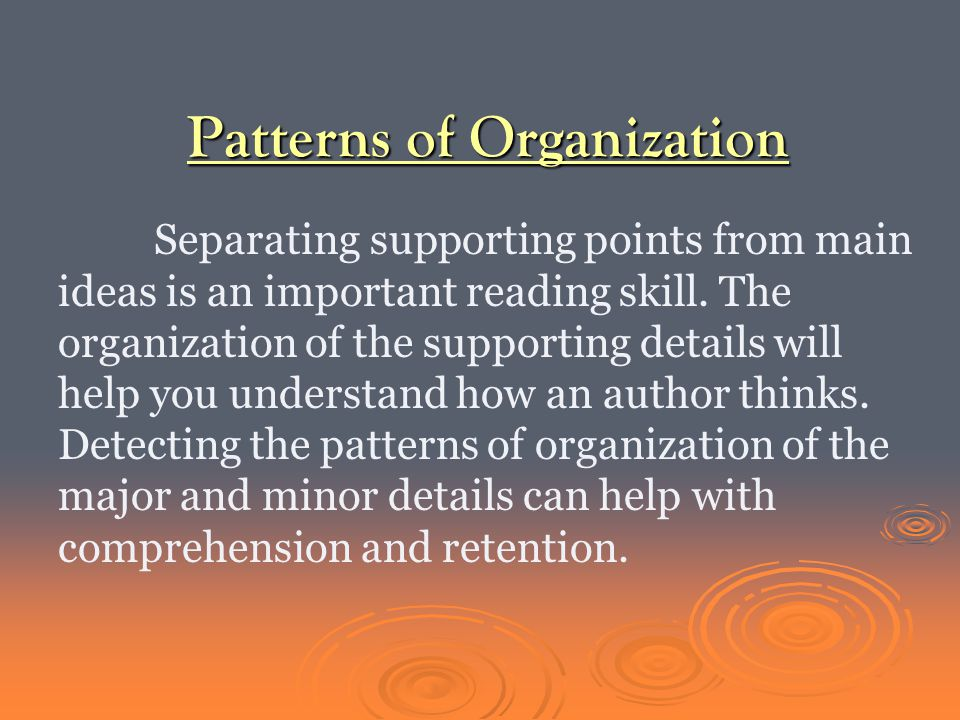 Patterns of Organization Separating supporting points from main ideas is an important reading skill.
