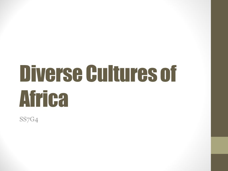 The student will describe the diverse cultures of the people who live in Africa.