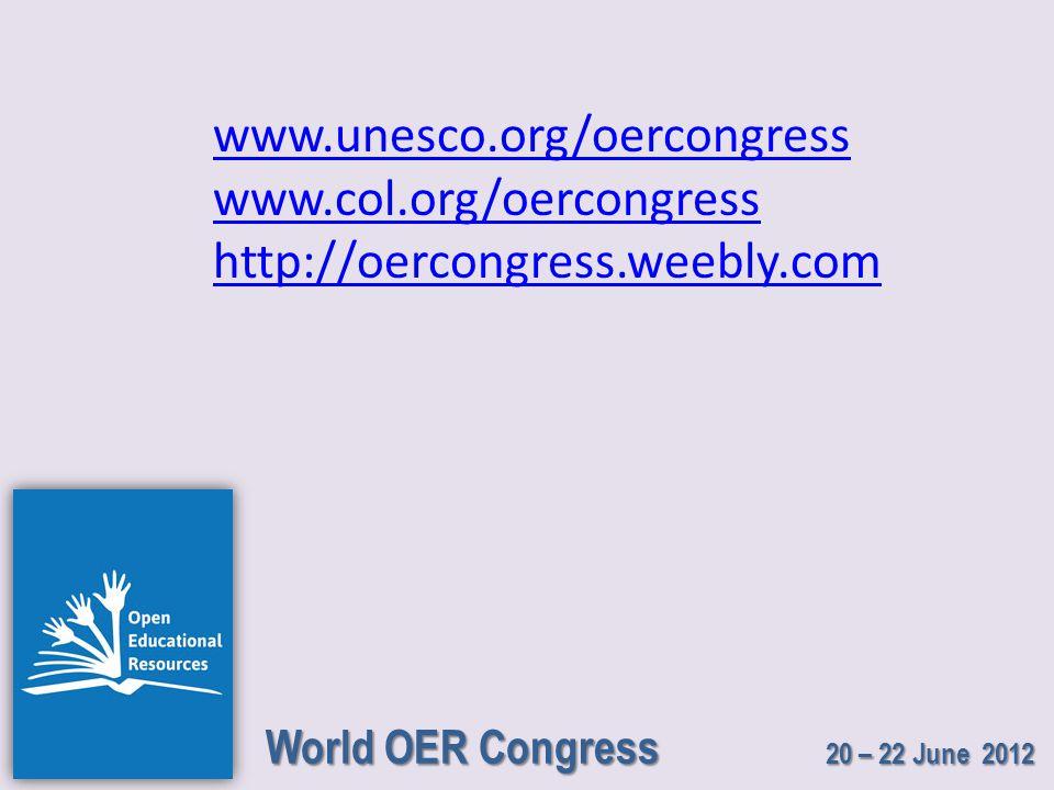 World OER Congress 20 – 22 June 2012 www.unesco.org/oercongress www.col.org/oercongress http://oercongress.weebly.com