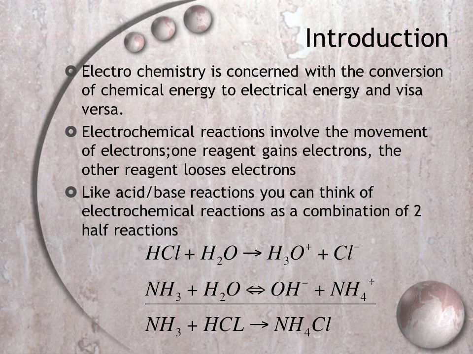 Introduction  Electro chemistry is concerned with the conversion of chemical energy to electrical energy and visa versa.
