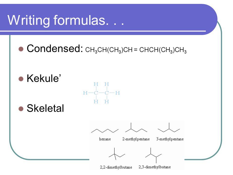 Writing formulas... Condensed: CH 3 CH(CH 3 )CH = CHCH(CH 3 )CH 3 Kekule' Skeletal