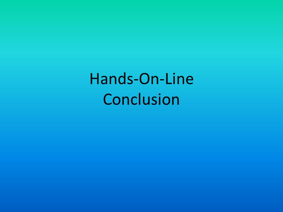 Hands-On-Line Conclusion