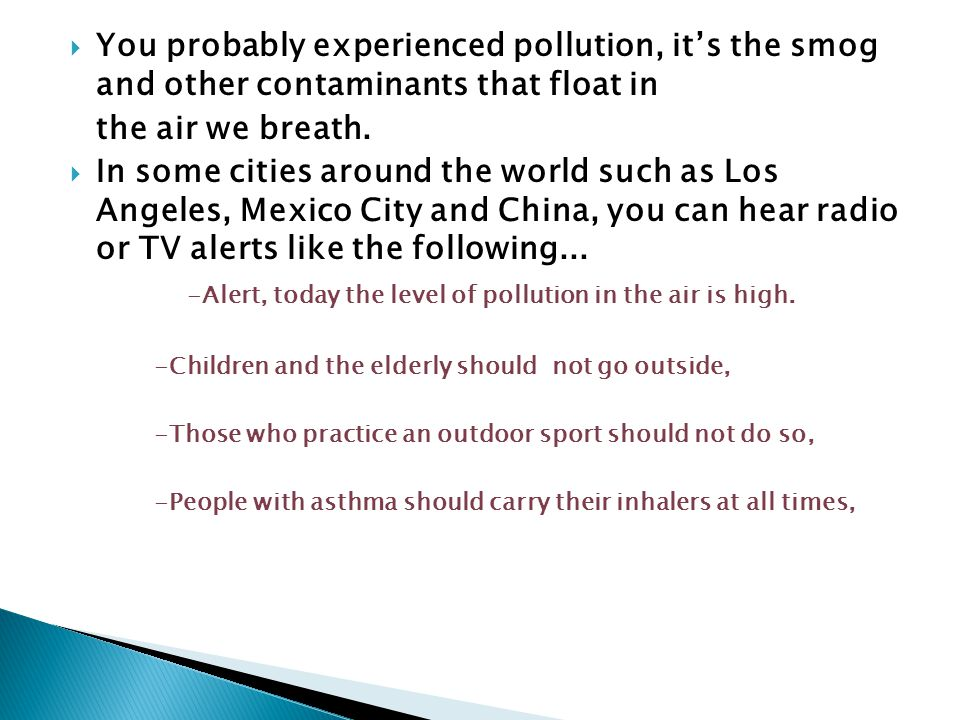  You probably experienced pollution, it's the smog and other contaminants that float in the air we breath.