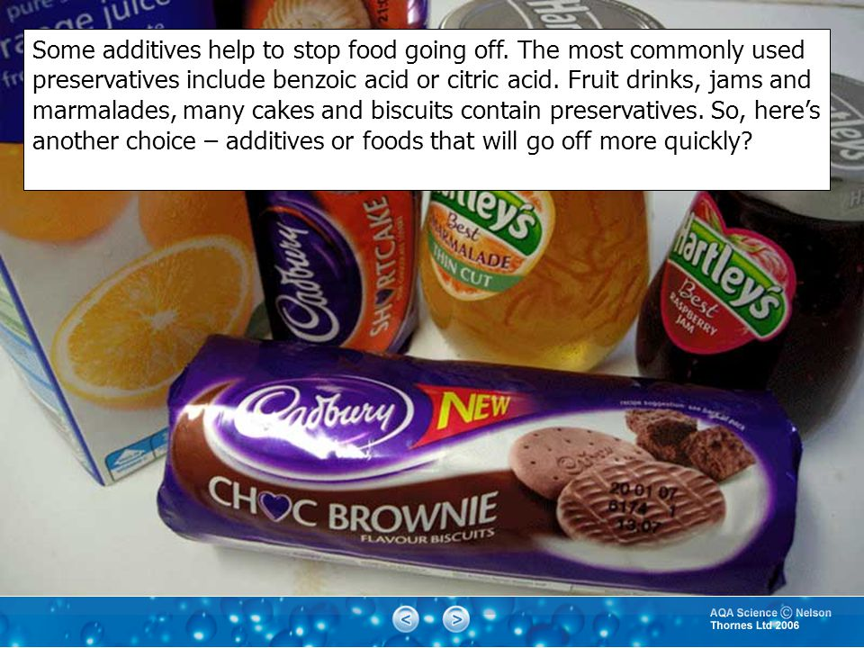 Some additives help to stop food going off.
