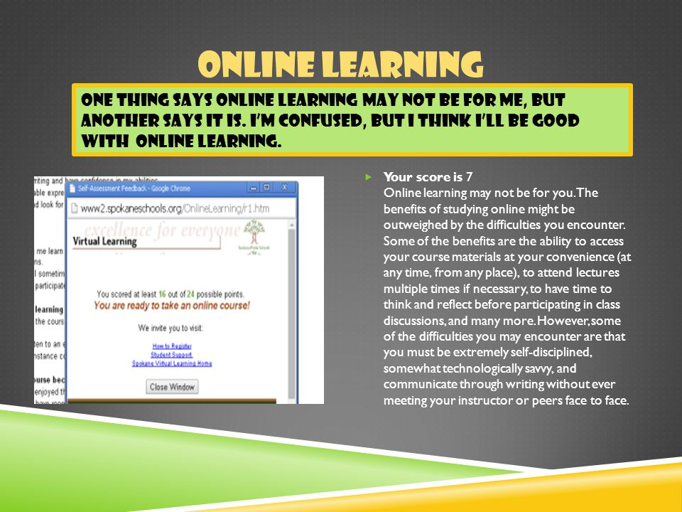 ONLINE LEARNING  Your score is 7 Online learning may not be for you.
