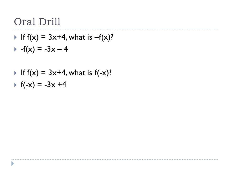  If f(x) = 3x+4, what is –f(x)?  -f(x) = -3x – 4  If f(x) = 3x+4, what is f(-x)?  f(-x) = -3x +4
