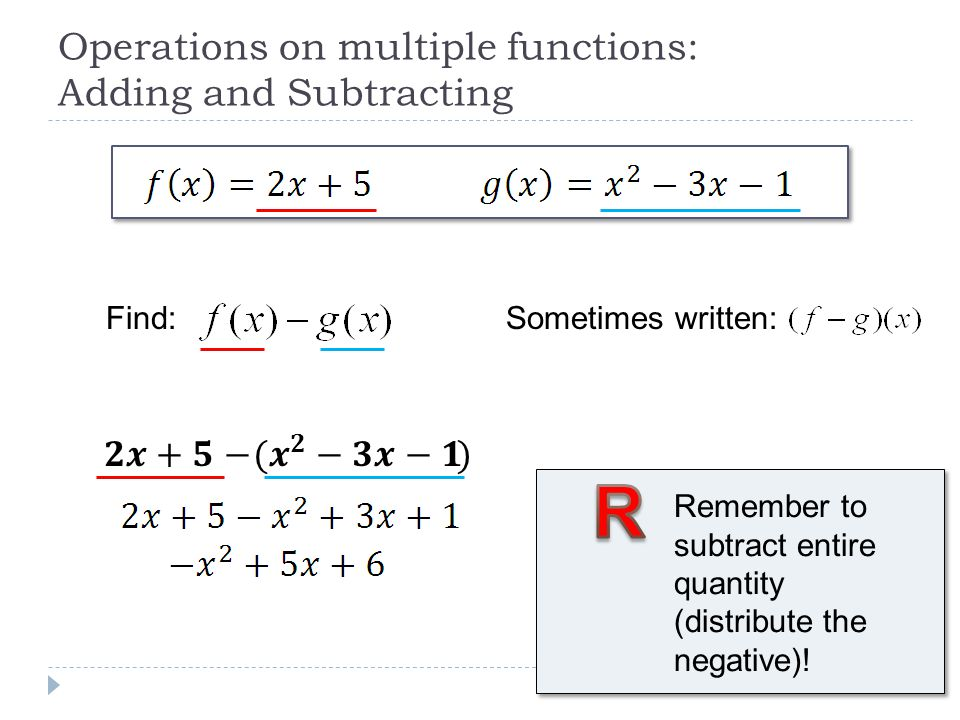 Operations on multiple functions: Adding and Subtracting Remember to subtract entire quantity (distribute the negative)! Sometimes written:Find: