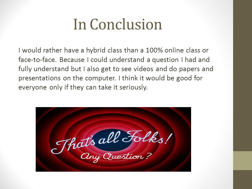In Conclusion I would rather have a hybrid class than a 100% online class or face-to-face.