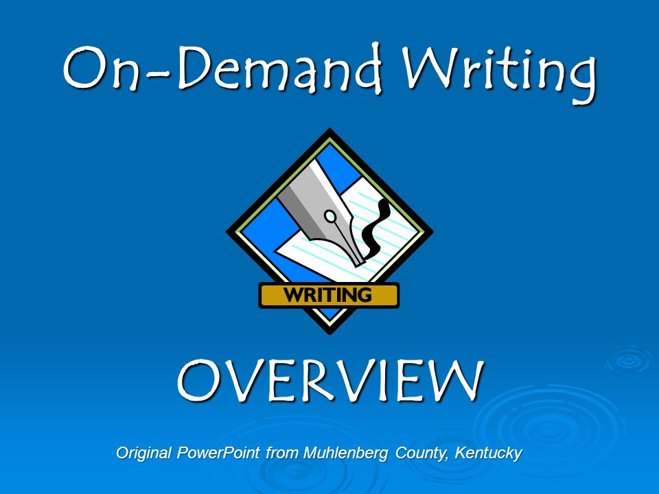 Original PowerPoint from Muhlenberg County, Kentucky On-Demand Writing OVERVIEW