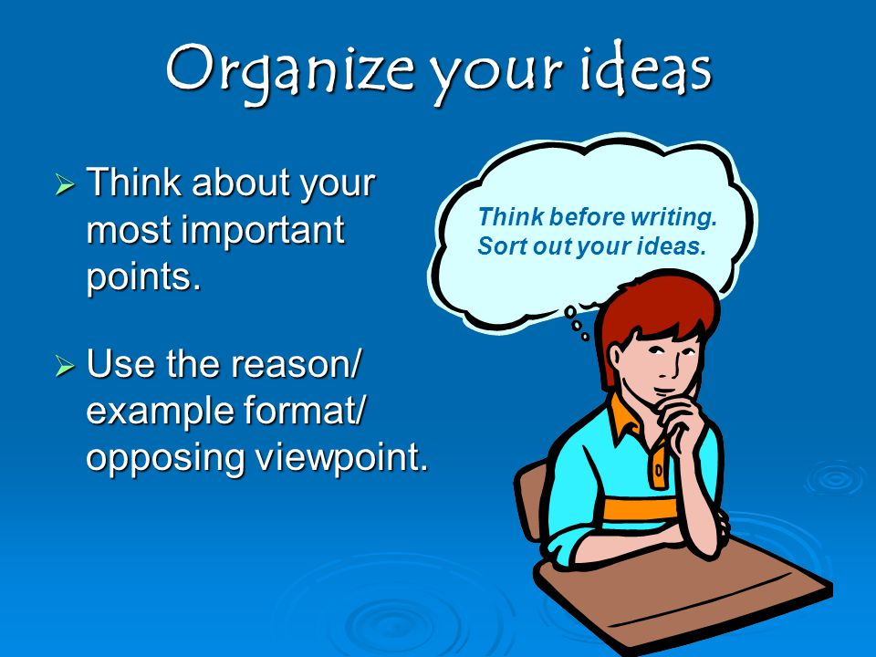 Organize your ideas  Think about your most important points.