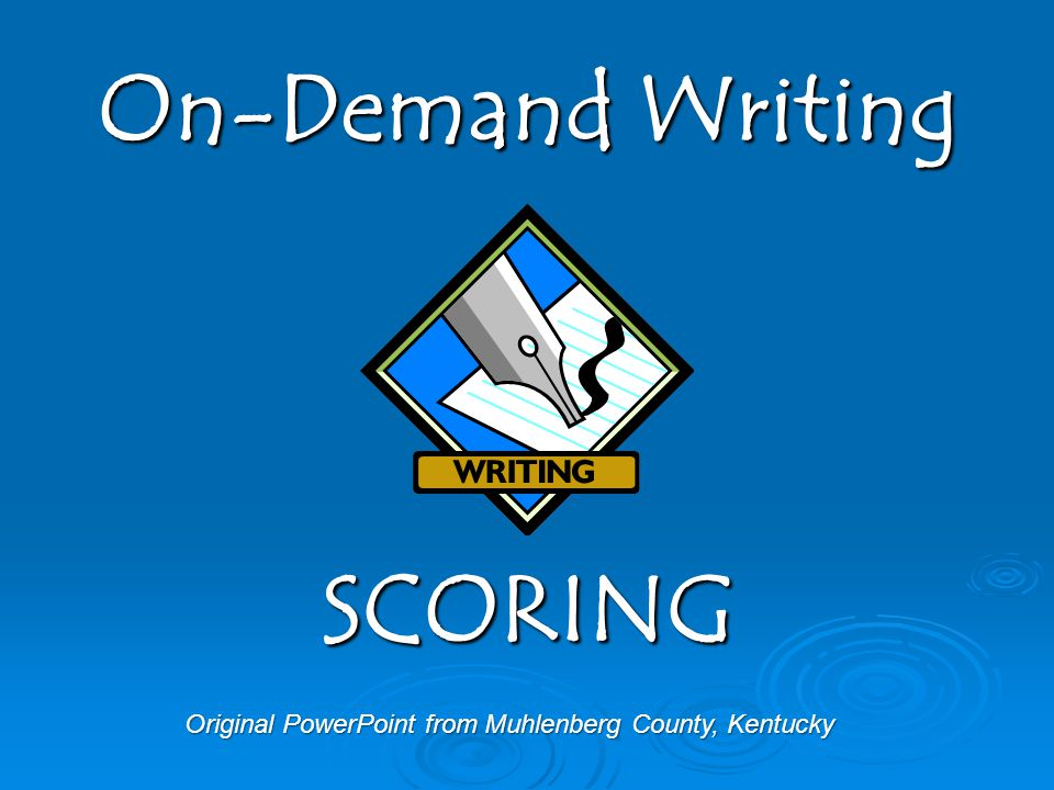 Original PowerPoint from Muhlenberg County, Kentucky On-Demand Writing SCORING