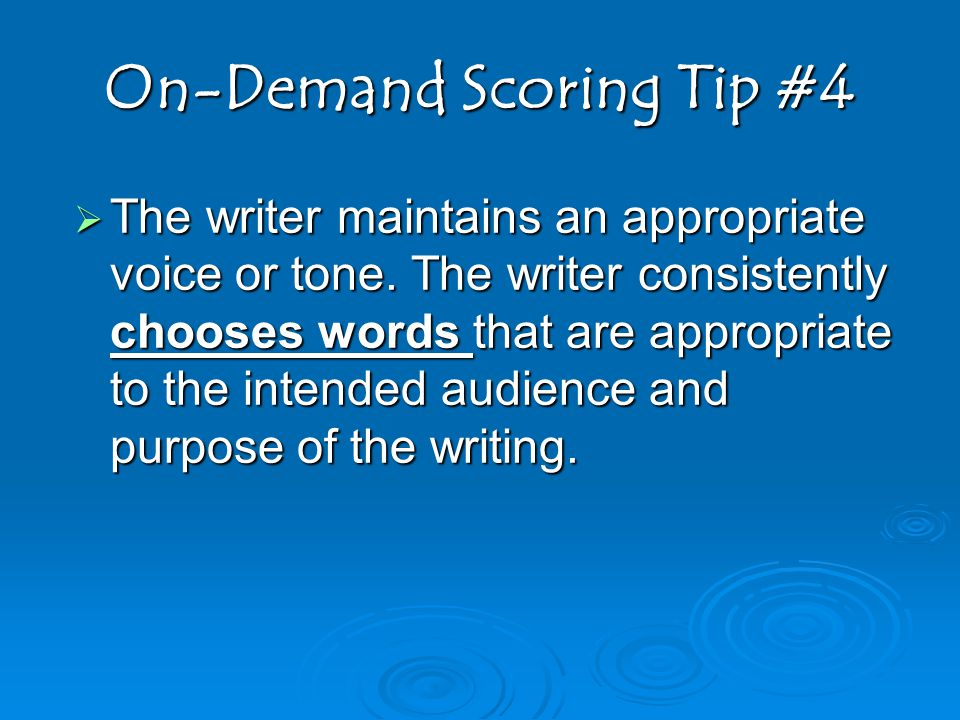 On-Demand Scoring Tip #4  The writer maintains an appropriate voice or tone.