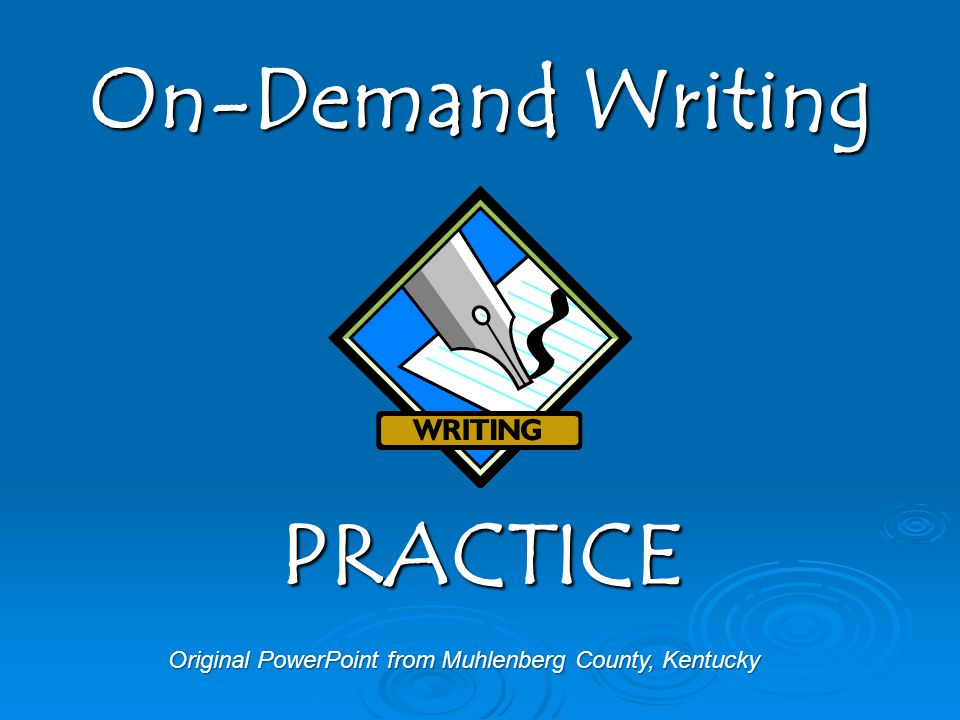 Original PowerPoint from Muhlenberg County, Kentucky On-Demand Writing PRACTICE