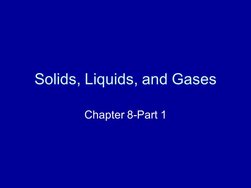 Solids, Liquids, and Gases Chapter 8-Part 1