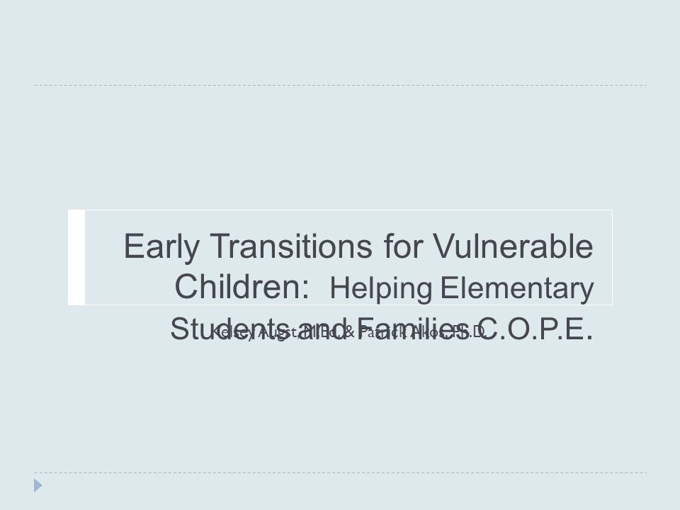 Early Transitions for Vulnerable Children: Helping Elementary Students and Families C.O.P.E.
