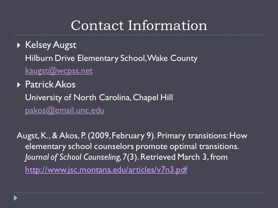 Contact Information  Kelsey Augst Hilburn Drive Elementary School, Wake County kaugst@wcpss.net  Patrick Akos University of North Carolina, Chapel Hill pakos@email.unc.edu Augst, K., & Akos, P.