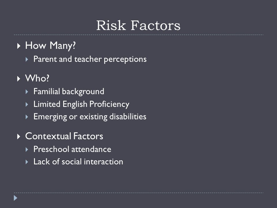 Risk Factors  How Many.  Parent and teacher perceptions  Who.