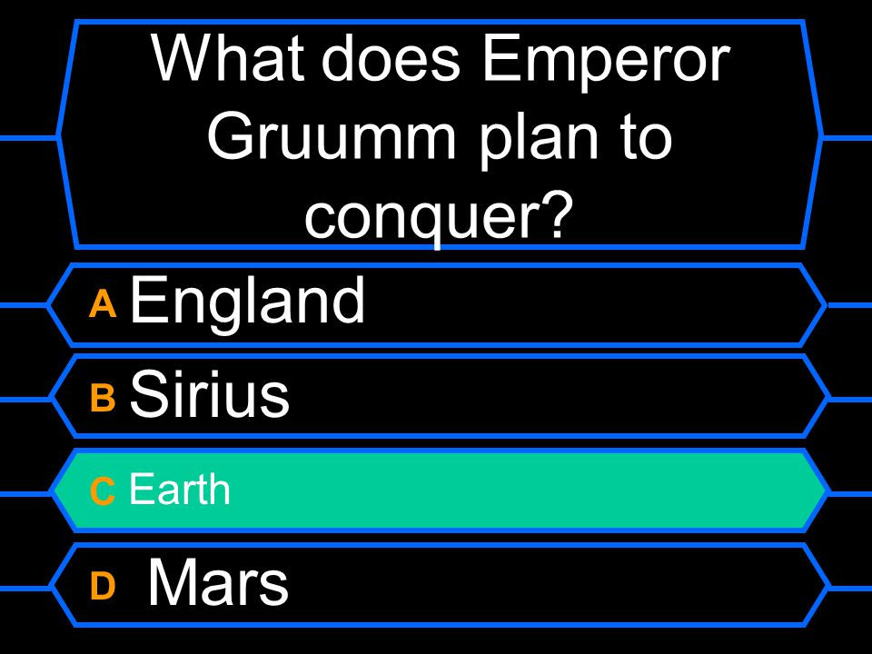 What does Emperor Gruumm plan to conquer A England B Sirius C Earth D Mars