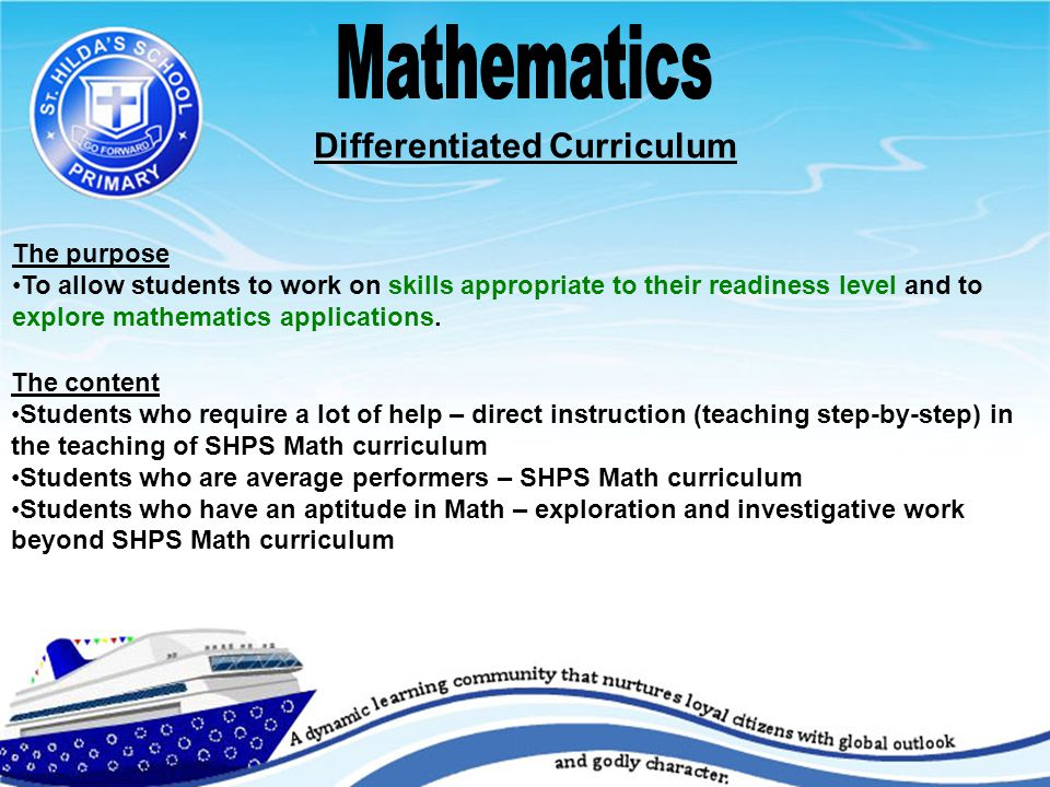 Differentiated Curriculum The purpose To allow students to work on skills appropriate to their readiness level and to explore mathematics applications.
