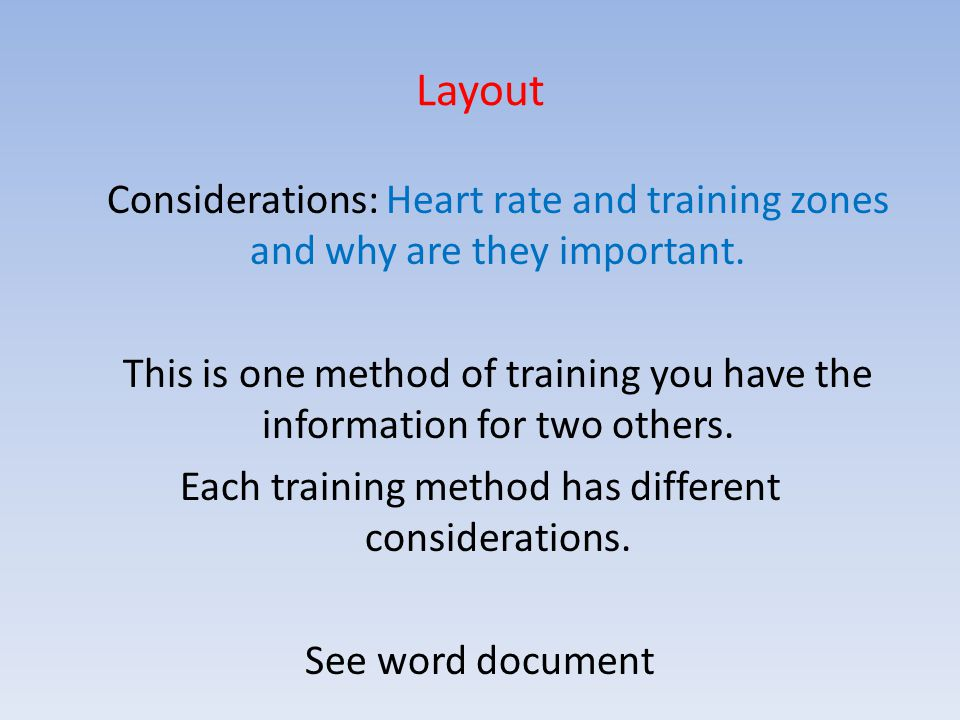 Layout Considerations: Heart rate and training zones and why are they important. This is one method of training you have the information for two other