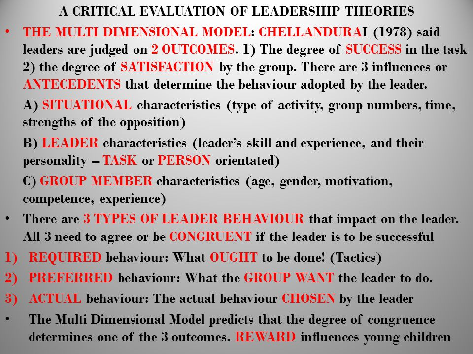 A CRITICAL EVALUATION OF LEADERSHIP THEORIES THE MULTI DIMENSIONAL MODEL: CHELLANDURAI (1978) said leaders are judged on 2 OUTCOMES. 1) The degree of